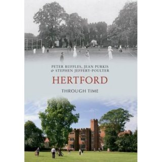 'Hertford Through Time'   by Peter Ruffles, Jean Purkis and Stephen Jeffery-Poulter